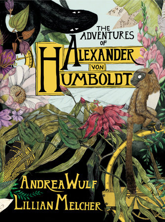 Cover of the Adventures of Alexander Von Humboldt by Andrea Wulf and Lillian Melcher