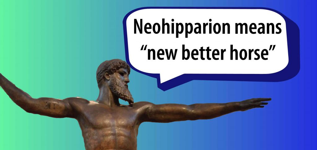 "Neohipparion means ""New Better Horse"""
